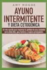 Ayuno Intermitente y Dieta Cetogénica: Un reto sencillo para maximizar la pérdida de peso saludable con la dieta Keto, para hombres y mujeres principi Cover Image