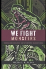 We Fight Monsters: Wisdom and inspiration that speak to the warrior's soul Cover Image