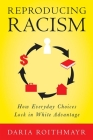 Reproducing Racism: How Everyday Choices Lock in White Advantage Cover Image