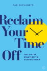Reclaim Your Time Off: The 3-step Solution to Overworking Cover Image