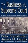 The Business of the Supreme Court: A Study in the Federal Judicial System (Library of Liberal Thought) Cover Image