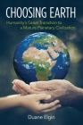 Choosing Earth: Humanity's Great Transition to a Mature Planetary Civilization Cover Image