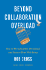 Beyond Collaboration Overload: How to Work Smarter, Get Ahead, and Restore Your Well-Being Cover Image