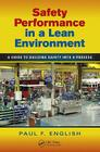Safety Performance in a Lean Environment: A Guide to Building Safety Into a Process (Occupational Safety & Health Guides) Cover Image