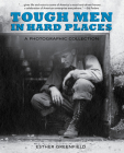 Tough Men in Hard Places: A Photographic Collection Cover Image