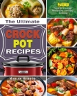 The Ultimate Crock Pot Recipes: 500 Flavorful Crockpot Recipes for Everyday Cooking Cover Image
