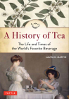 A History of Tea: The Life and Times of the World's Favorite Beverage Cover Image