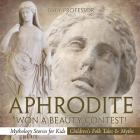Aphrodite Won a Beauty Contest! - Mythology Stories for Kids - Children's Folk Tales & Myths Cover Image