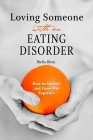 Loving Someone with an Eating Disorder: How to Survive and Come Out Together Cover Image