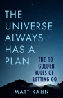 The Universe Always Has a Plan: The 10 Golden Rules of Letting Go Cover Image
