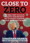 Close To Zero: How Donald Trump Fulfilled His Apocalyptic Vision and Paid His Debt to Putin With a Devastating Biological Warfare Att Cover Image