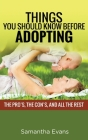 Things You Should Know Before Adopting: The Pro's, the Con's, and All the Rest Cover Image
