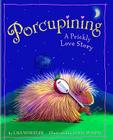 Porcupining: A Prickly Love Story Cover Image
