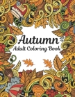 Autumn Adult Coloring Book: An Adult Coloring Book With Fall Harvest Coloring Pages-Leaves, Pumpkins, Food, Fall Flowers And More Cover Image