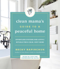 Clean Mama's Guide to a Peaceful Home: Effortless Systems and Joyful Rituals for a Calm, Cozy Home Cover Image