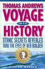 Thomas Andrews, Voyage Into History: Titanic Secrets Revealed Cover Image