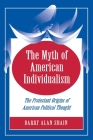 The Myth of American Individualism: The Protestant Origins of American Political Thought Cover Image