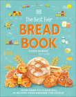 The Best Ever Bread Book: From Farm to Flour Mill, 20 Recipes from Around the World Cover Image