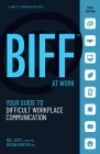 Biff at Work: Your Guide to Difficult Workplace Communication Cover Image