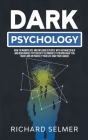 Dark Psychology: How to Manipulate and Influence People with Advanced NLP and Behavioral Psychology Techniques to Obtain What You Want Cover Image