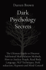 Dark Psychology Secrets: The Ultimate Guide to Discover Subliminal Manipulation Methods, How to Analyze People, Read Body Language, NLP Techniq Cover Image