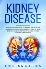 Kidney Disease: An Effective Treatment to Manage and Slow the Progression of CKD. Discover Every Stage of Kidney Disease, and Each Tre Cover Image