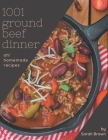 Oh! 1001 Homemade Ground Beef Dinner Recipes: Home Cooking Made Easy with Homemade Ground Beef Dinner Cookbook! Cover Image