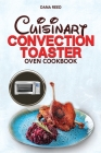 Cuisinart Convection Toaster Oven Cookbook: Easy, Tasty, Crispy, Quick and Delicious Recipes for Smart People, on a Budget and that Anyone Can Cook! Cover Image