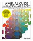 A Visual Guide to Classical Art Theory for Drawing and Painting Students Cover Image