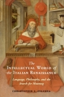 The Intellectual World of the Italian Renaissance: Language, Philosophy, and the Search for Meaning Cover Image
