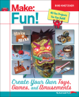 Make Fun!: Create Your Own Toys, Games, and Amusements Cover Image