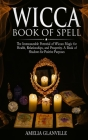 Wicca for Spells: The Immeasurable Potential of Wiccan Magic for Health, Relationships, and Prosperity - A book of Shadows for Positive Cover Image