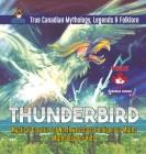 Thunderbird - Mystical Creature of Northwest Coast Indigenous Myths - Mythology for Kids - True Canadian Mythology, Legends & Folklore Cover Image