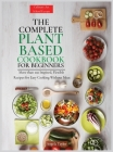 The Complete Plant Based Cookbook for Beginners: More than 100 Inspired, Flexible Recipes for Easy Cooking Without Meat. Cover Image