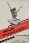 American Girls in Red Russia: Chasing the Soviet Dream Cover Image
