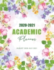 2020-2021 Academic Planner: Lovely Watercolor Floral, August 2020-July 2021, Daily Student Notebook, Academic Calendar Planner, 12 Month Weekly Pl Cover Image