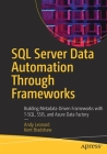 SQL Server Data Automation Through Frameworks: Building Metadata-Driven Frameworks with T-Sql, Ssis, and Azure Data Factory Cover Image