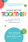 Work Better Together: How to Cultivate Strong Relationships to Maximize Well-Being and Boost Bottom Lines Cover Image