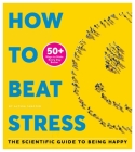 How to Beat Stress: The Scientific Guide to Being Happy Cover Image