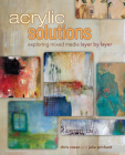 Acrylic Solutions: Exploring Mixed Media Layer by Layer Cover Image