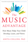 The Music Advantage: How Music Helps Your Child Develop, Learn, and Thrive Cover Image