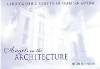 Angels in the Architecture: A Photographic Elegy to an American Asylum (Great Lakes Books) Cover Image