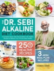 The Dr. Sebi Alkaline Diet Cookbook: A Complete Doctor Sebi Diet Guideline with 250 Healthy Recipes to Balance Your PH and Keep Healthy (3-Week Meal P Cover Image