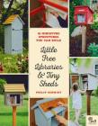 Little Free Libraries & Tiny Sheds: 12 Miniature Structures You Can Build Cover Image