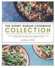 Kidney Disease Cookbook Collection: The Best Kidney-Friendly Recipes From The Essential Kidney Disease Cookbook & The Kidney Diet Cookbook For Two Cover Image