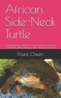 African Side-Neck Turtle: Everything You Need To Know About The African Side-Neck Turtle, Feeding, Care, Housing And Diet Cover Image