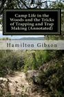 Camp Life in the Woods and the Tricks of Trapping and Trap Making (Annotated): (Prepper Historical Preparedness Collection Cover Image