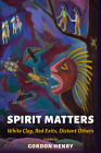 Spirit Matters: White Clay, Red Exits, Distant Others: White Clay, Red Exits, Distant Others Cover Image