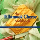 The Tillamook Cheese Cookbook: Celebrating Over a Century of Excellence Cover Image