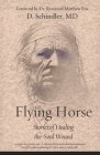 Flying Horse: Stories of Healing the Soul Wound Cover Image